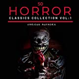 50 Classic Horror Short Stories 1: Works by Edgar Allan Poe, H.P. Lovecraft, Arthur Conan Doyle and Many More!