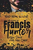 The Story of Francis Hunter - Kein Date für den Chef: Kein Bad Boss Liebesroman (Bad Boys in love, Band 3)
