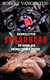 Raumgleiter SPEARHEAD - Maxi Sammelband 01 (Band Nr. 01-05): ... im Raum der animalischen Triebe! - Hardcore Erotik meets Science-Fiction