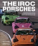 The IROC Porsches: The International Race of Champions, Porsche's 911 RSR and the Men Who Raced Them