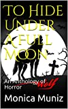 To Hide Under A Full Moon: An Anthology of Horror (English Edition)