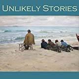 Unlikely Stories: 44 Tales of the Weird and Fantastical